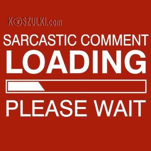 Koszulka damska Sarcastic comment loading