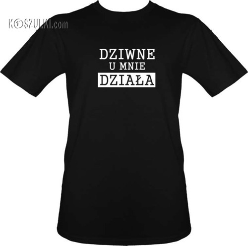 T-shirt Dziwne, u mnie działa